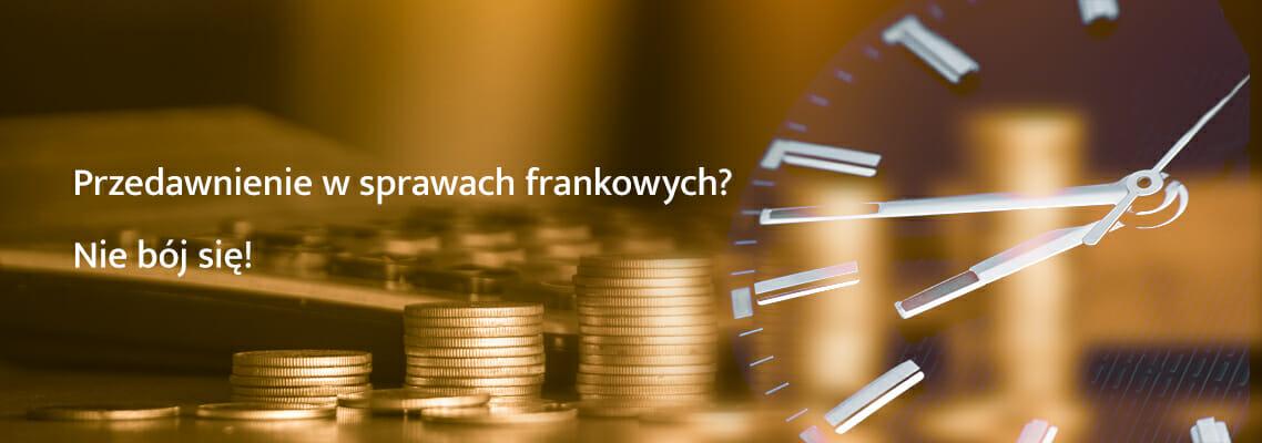 Czas przestać się obawiać upływu terminu przedawnienia w sprawach frankowych!